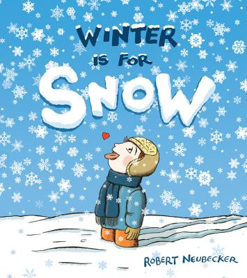 Winter Is for Snow By Neubecker, Robert/ Neubecker, Robert (ILT)